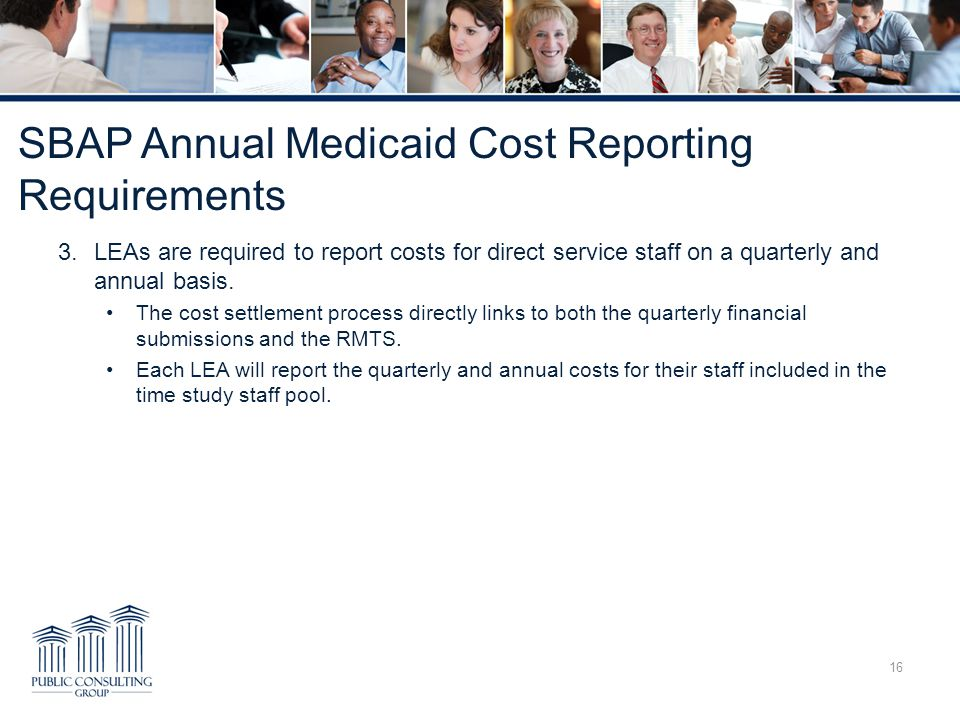 SBAP Annual Medicaid Cost Reporting Requirements 3.LEAs are required to report costs for direct service staff on a quarterly and annual basis. The cos