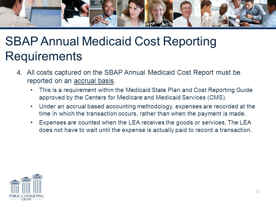 SBAP Annual Medicaid Cost Reporting Requirements 4.All costs captured on the SBAP Annual Medicaid Cost Report must be reported on an accrual basis. Th