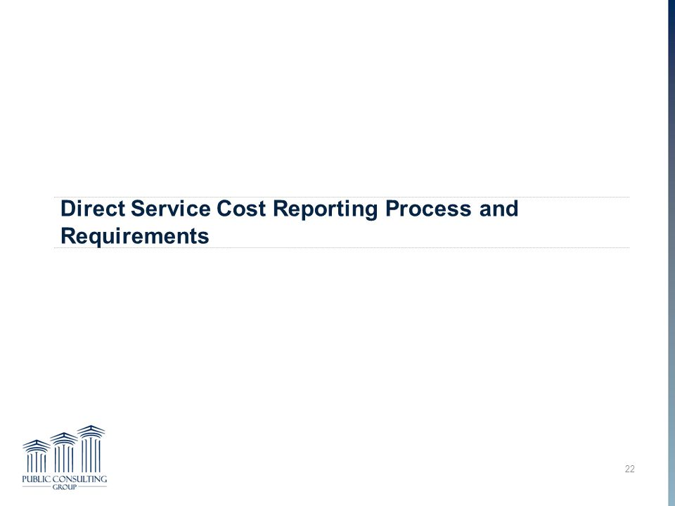 Direct Service Cost Reporting Process and Requirements 22