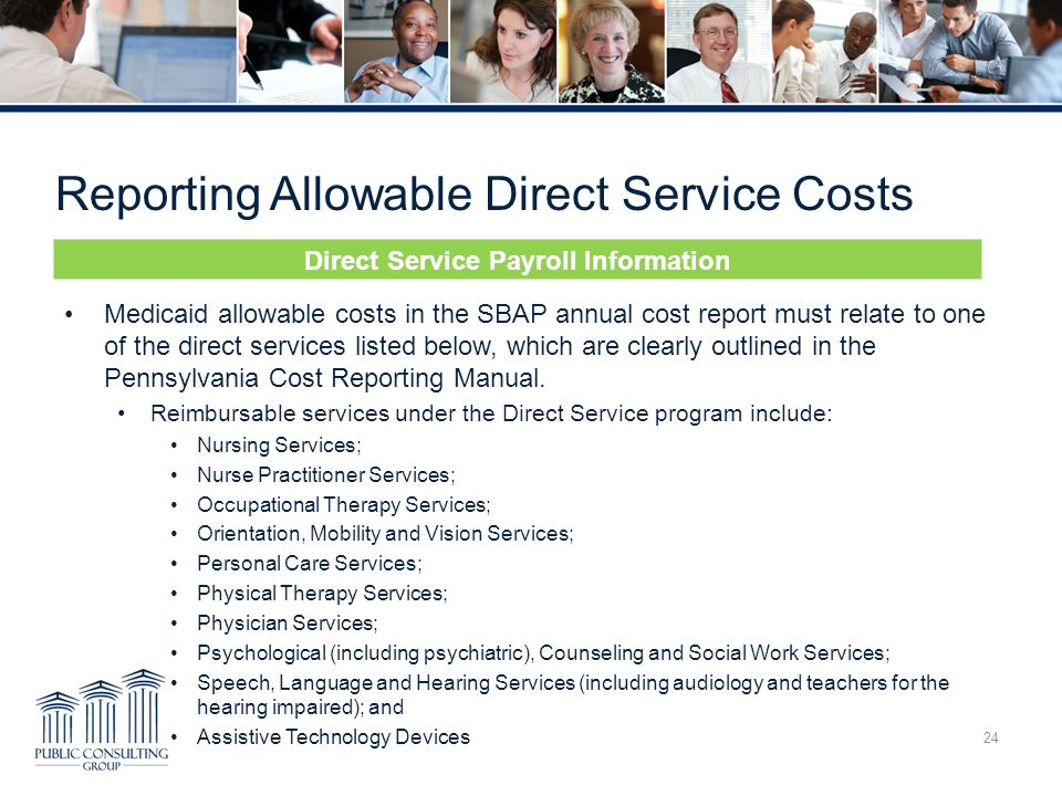Reporting Allowable Direct Service Costs 24 Medicaid allowable costs in the SBAP annual cost report must relate to one of the direct services listed b