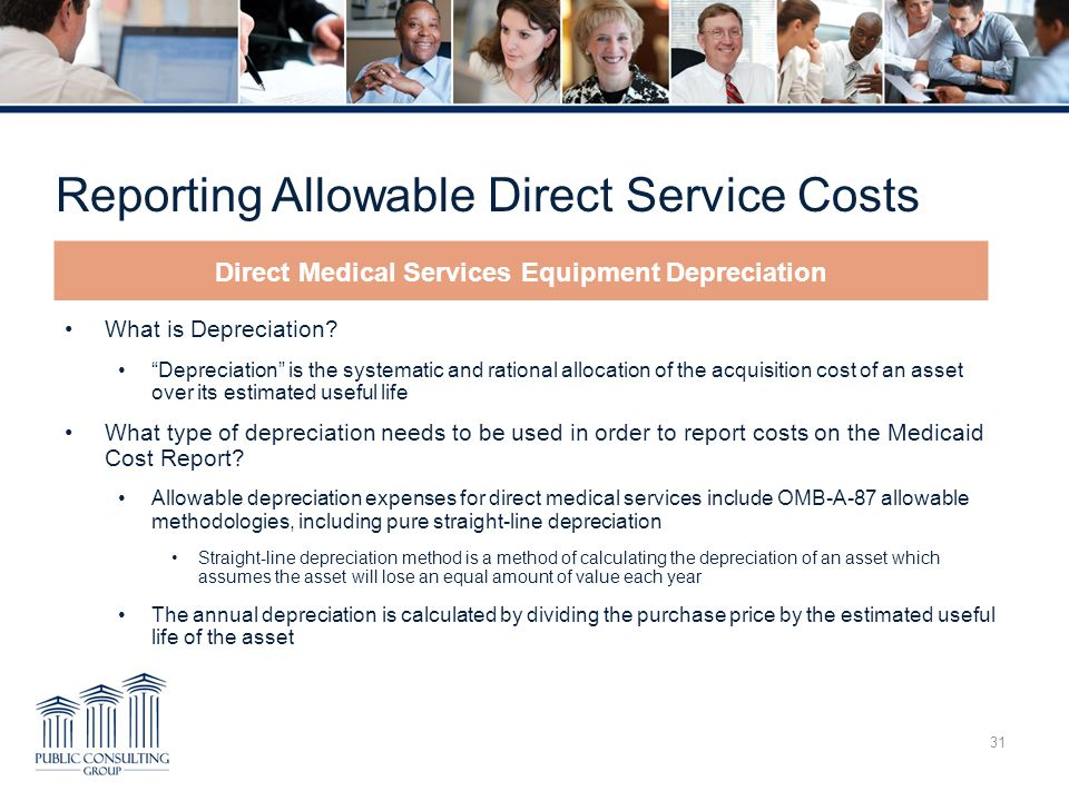 """Reporting Allowable Direct Service Costs 31 What is Depreciation? """"Depreciation"""" is the systematic and rational allocation of the acquisition cost of"""