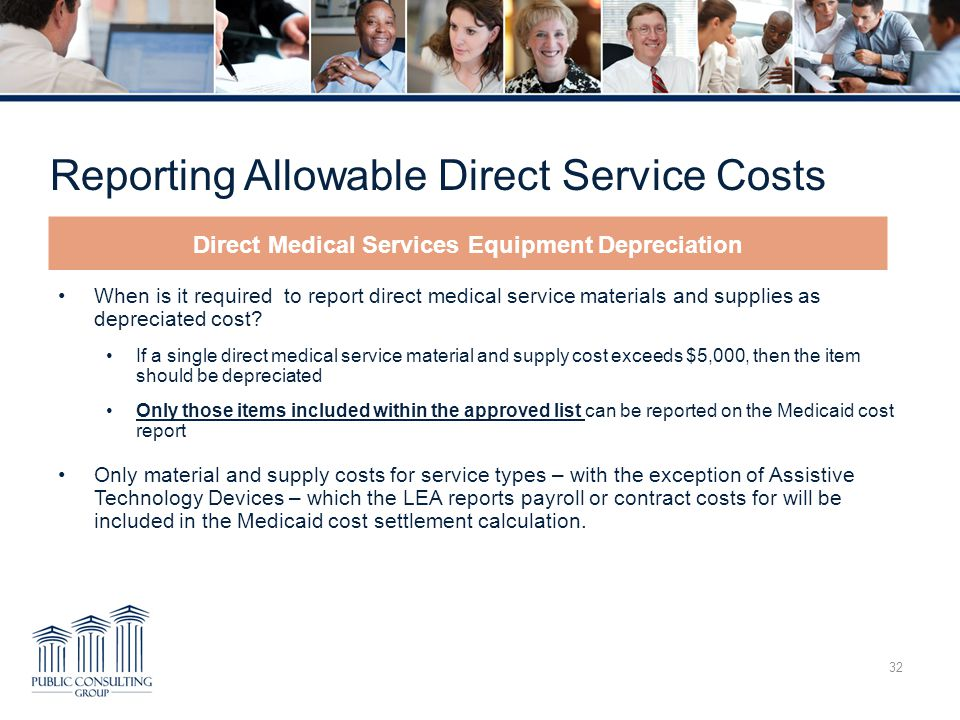 Reporting Allowable Direct Service Costs 32 When is it required to report direct medical service materials and supplies as depreciated cost? If a sing