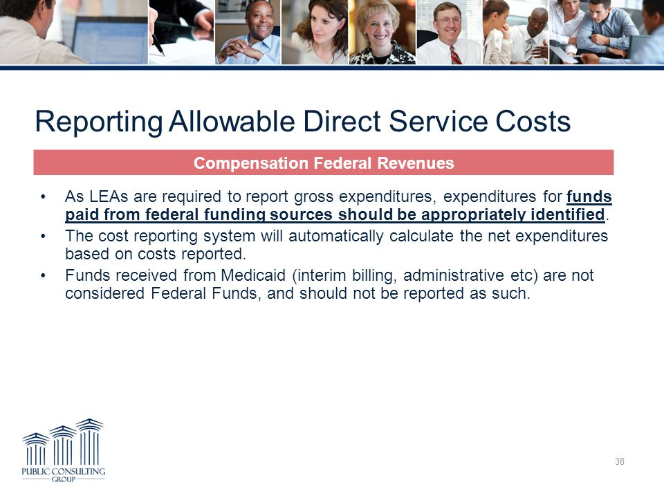 Reporting Allowable Direct Service Costs 38 As LEAs are required to report gross expenditures, expenditures for funds paid from federal funding source
