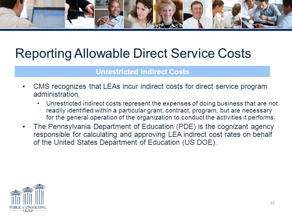 Reporting Allowable Direct Service Costs 40 CMS recognizes that LEAs incur indirect costs for direct service program administration. Unrestricted indi