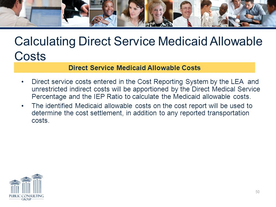 Calculating Direct Service Medicaid Allowable Costs 50 Direct service costs entered in the Cost Reporting System by the LEA and unrestricted indirect
