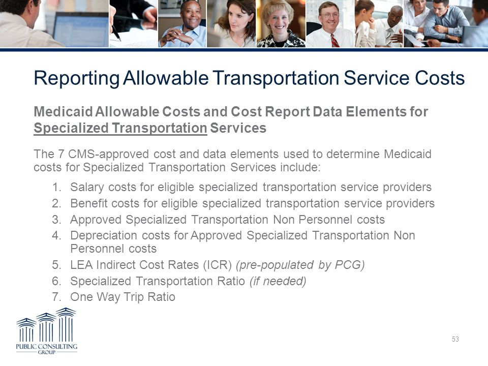 53 Medicaid Allowable Costs and Cost Report Data Elements for Specialized Transportation Services The 7 CMS-approved cost and data elements used to de