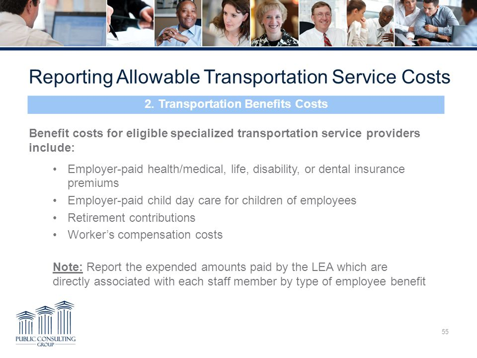 55 Benefit costs for eligible specialized transportation service providers include: Employer-paid health/medical, life, disability, or dental insuranc