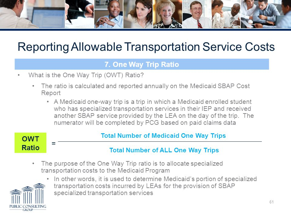 61 Reporting Allowable Transportation Service Costs 7. One Way Trip Ratio What is the One Way Trip (OWT) Ratio? The ratio is calculated and reported a