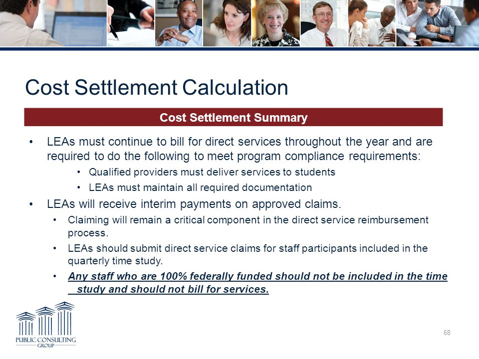 Cost Settlement Calculation 68 Cost Settlement Summary LEAs must continue to bill for direct services throughout the year and are required to do the f