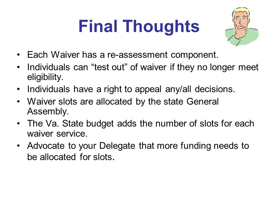 Final Thoughts Each Waiver has a re-assessment component.