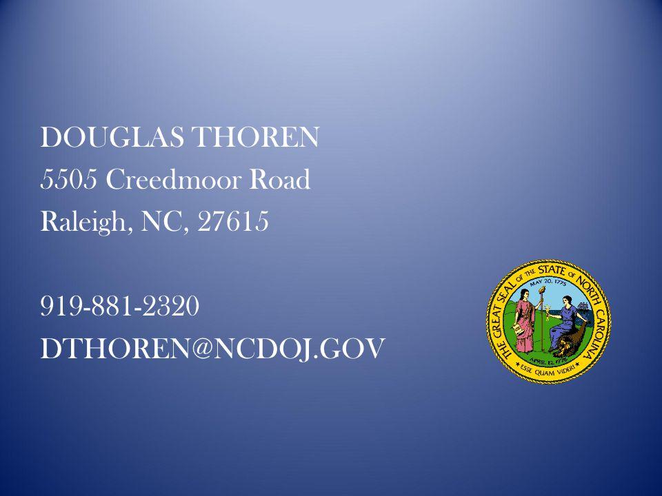 DOUGLAS THOREN 5505 Creedmoor Road Raleigh, NC, 27615 919-881-2320 DTHOREN@NCDOJ.GOV