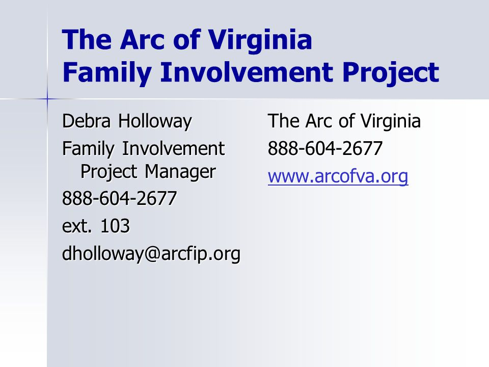 The Arc of Virginia Family Involvement Project Debra Holloway Family Involvement Project Manager 888-604-2677 ext.