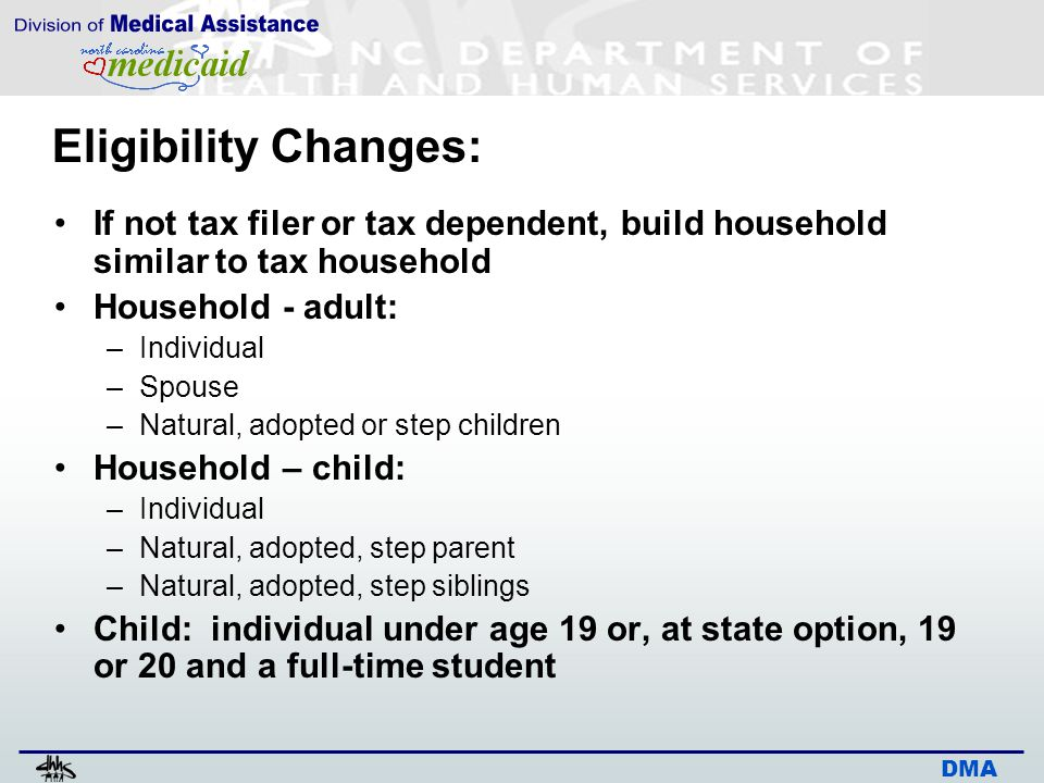 DMA Eligibility Changes: If not tax filer or tax dependent, build household similar to tax household Household - adult: –Individual –Spouse –Natural,