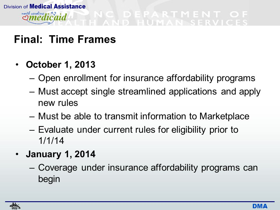 DMA Final: Time Frames October 1, 2013 –Open enrollment for insurance affordability programs –Must accept single streamlined applications and apply ne
