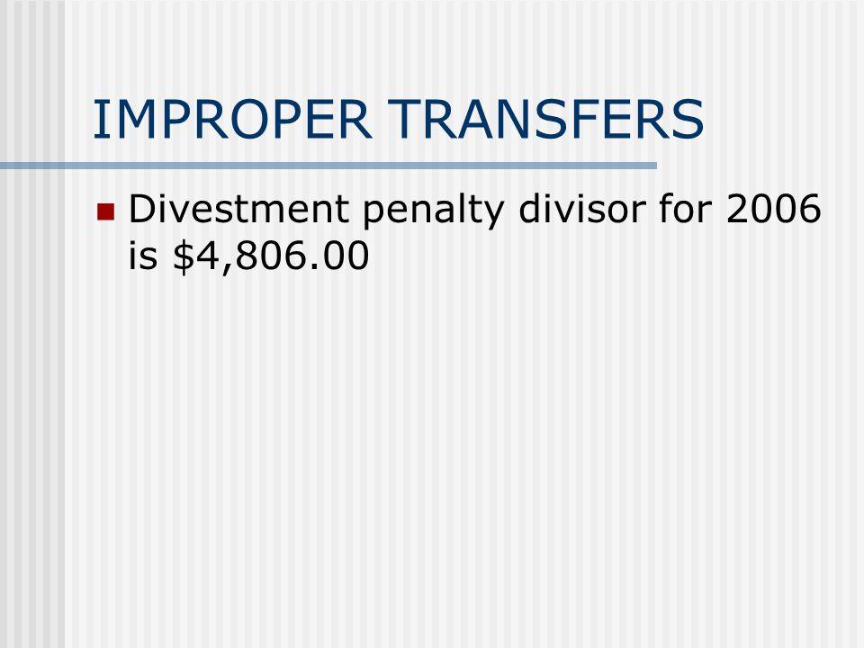 IMPROPER TRANSFERS Divestment penalty divisor for 2006 is $4,806.00