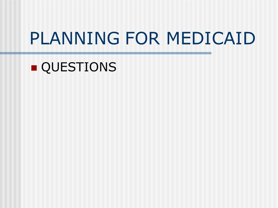 PLANNING FOR MEDICAID QUESTIONS