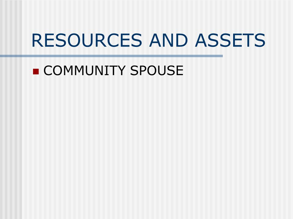 RESOURCES AND ASSETS SPOUSAL RESOURCE MAXIMUM ALLOWANCE FOR 2005 IS $99,540.00 SPOUSAL RESOURCE MINIMUM ALLOWANCE FOR 2005 IS $19,908.00