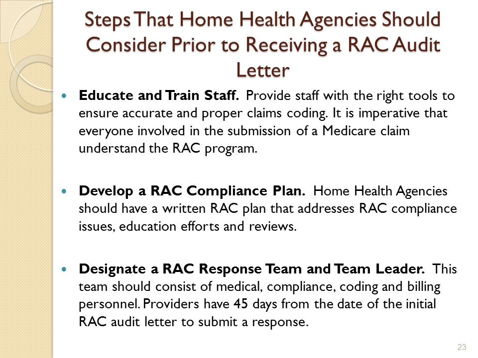 Steps That Home Health Agencies Should Consider Prior to Receiving a RAC Audit Letter Educate and Train Staff.