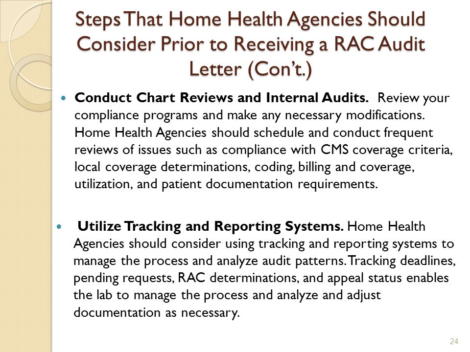 Steps That Home Health Agencies Should Consider Prior to Receiving a RAC Audit Letter (Con't.) Conduct Chart Reviews and Internal Audits.