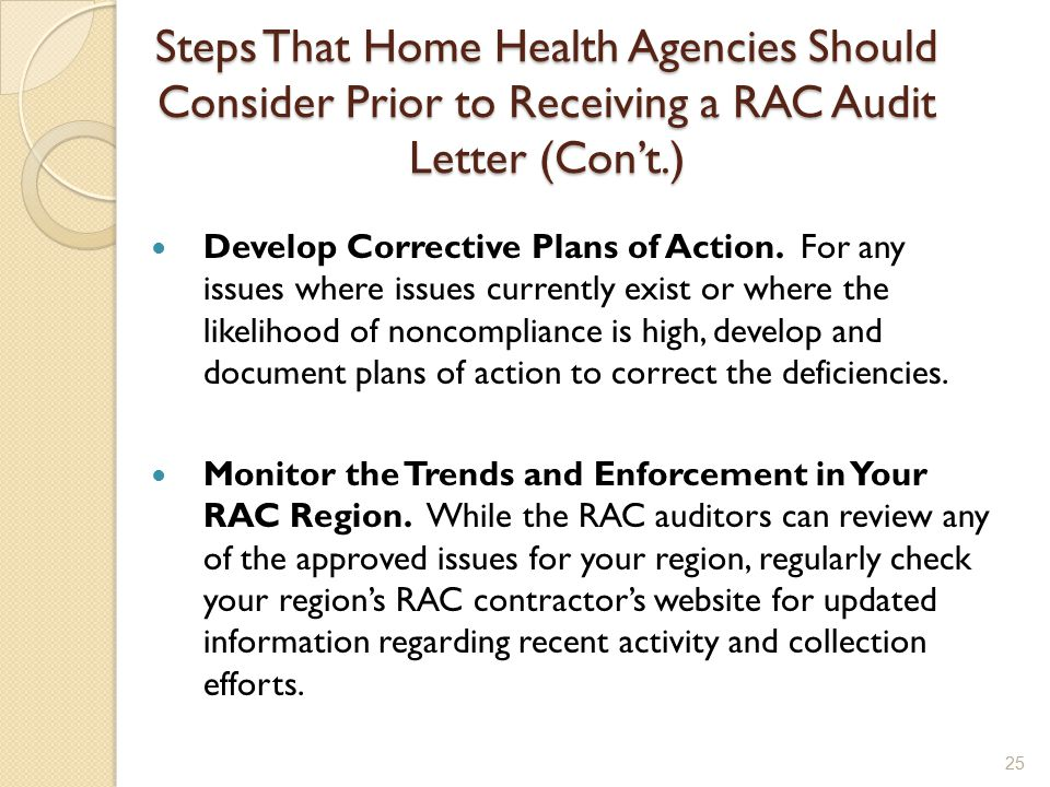 Steps That Home Health Agencies Should Consider Prior to Receiving a RAC Audit Letter (Con't.) Develop Corrective Plans of Action.