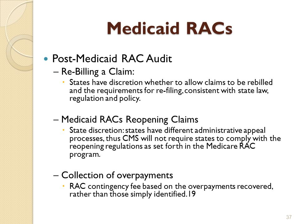 Medicaid RACs Post-Medicaid RAC Audit – Re-Billing a Claim:  States have discretion whether to allow claims to be rebilled and the requirements for re-filing, consistent with state law, regulation and policy.