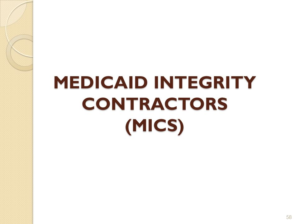 MEDICAID INTEGRITY CONTRACTORS (MICS) 58