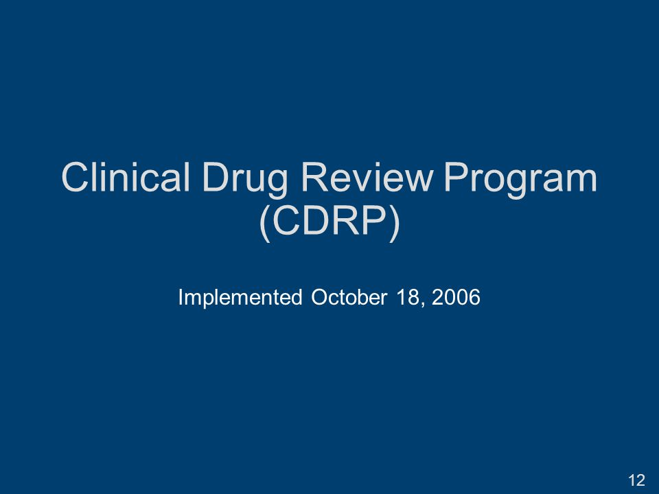 Clinical Drug Review Program (CDRP) Implemented October 18, 2006 12