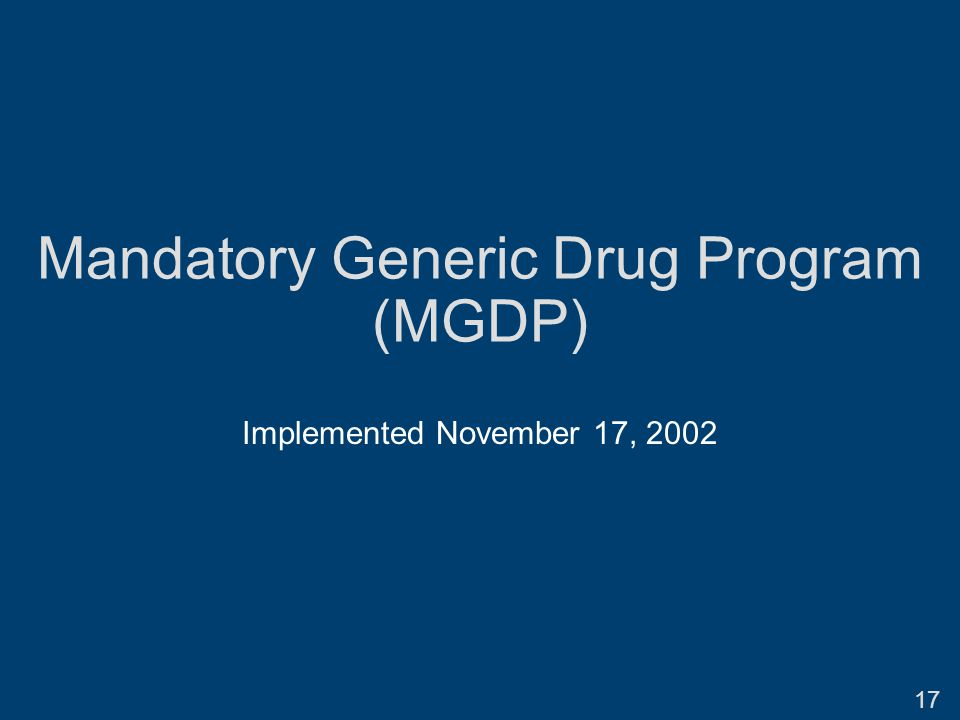 Mandatory Generic Drug Program (MGDP) Implemented November 17, 2002 17