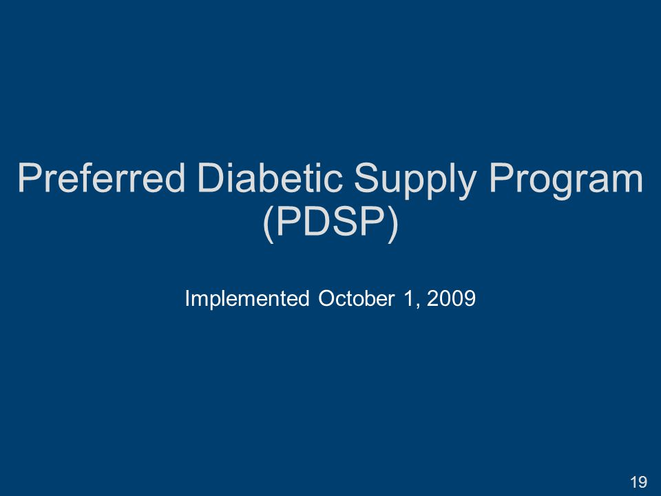 Preferred Diabetic Supply Program (PDSP) Implemented October 1, 2009 19