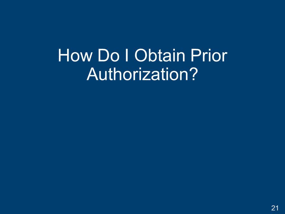 How Do I Obtain Prior Authorization? 21