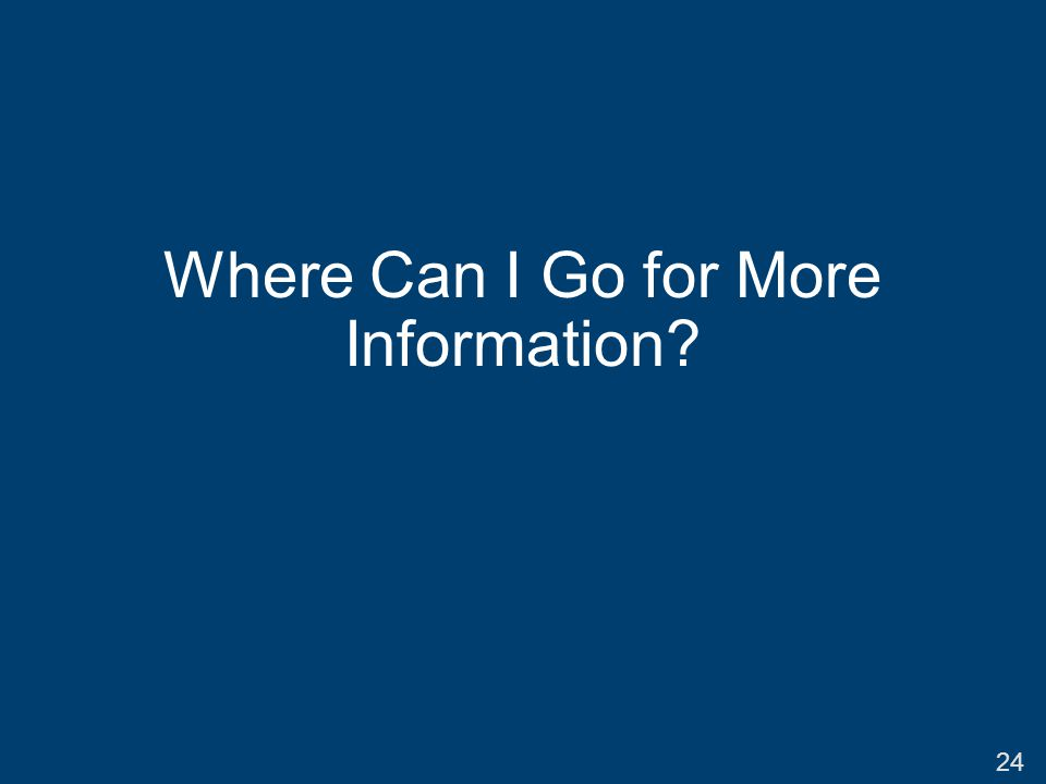 Where Can I Go for More Information? 24