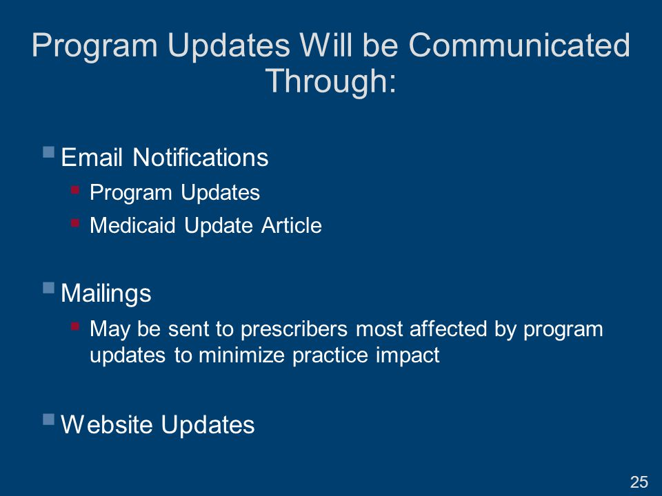 Program Updates Will be Communicated Through:  Email Notifications  Program Updates  Medicaid Update Article  Mailings  May be sent to prescribers most affected by program updates to minimize practice impact  Website Updates 25
