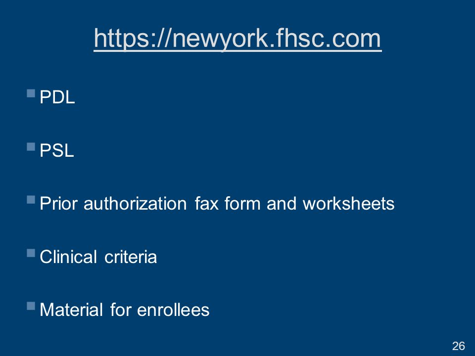 https://newyork.fhsc.com  PDL  PSL  Prior authorization fax form and worksheets  Clinical criteria  Material for enrollees 26