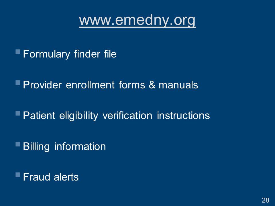 www.emedny.org  Formulary finder file  Provider enrollment forms & manuals  Patient eligibility verification instructions  Billing information  Fraud alerts 28