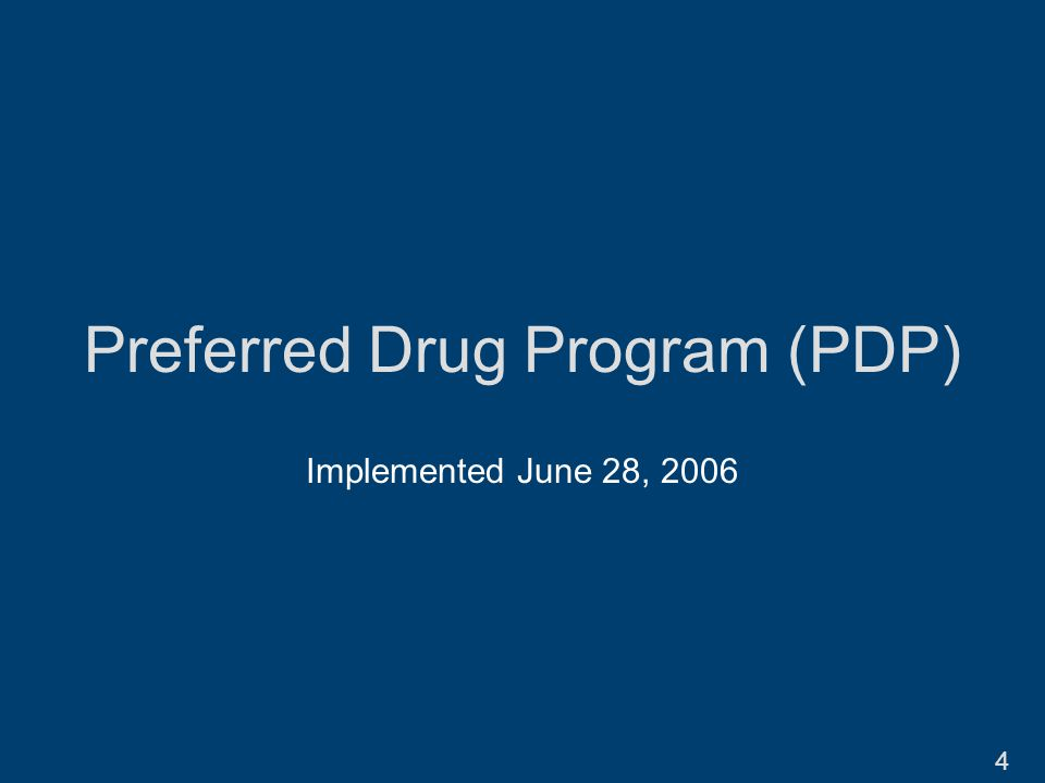 Preferred Drug Program (PDP) Implemented June 28, 2006 4