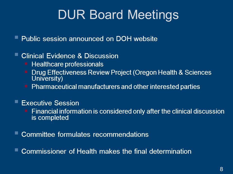 DUR Board Meetings  Public session announced on DOH website  Clinical Evidence & Discussion  Healthcare professionals  Drug Effectiveness Review P