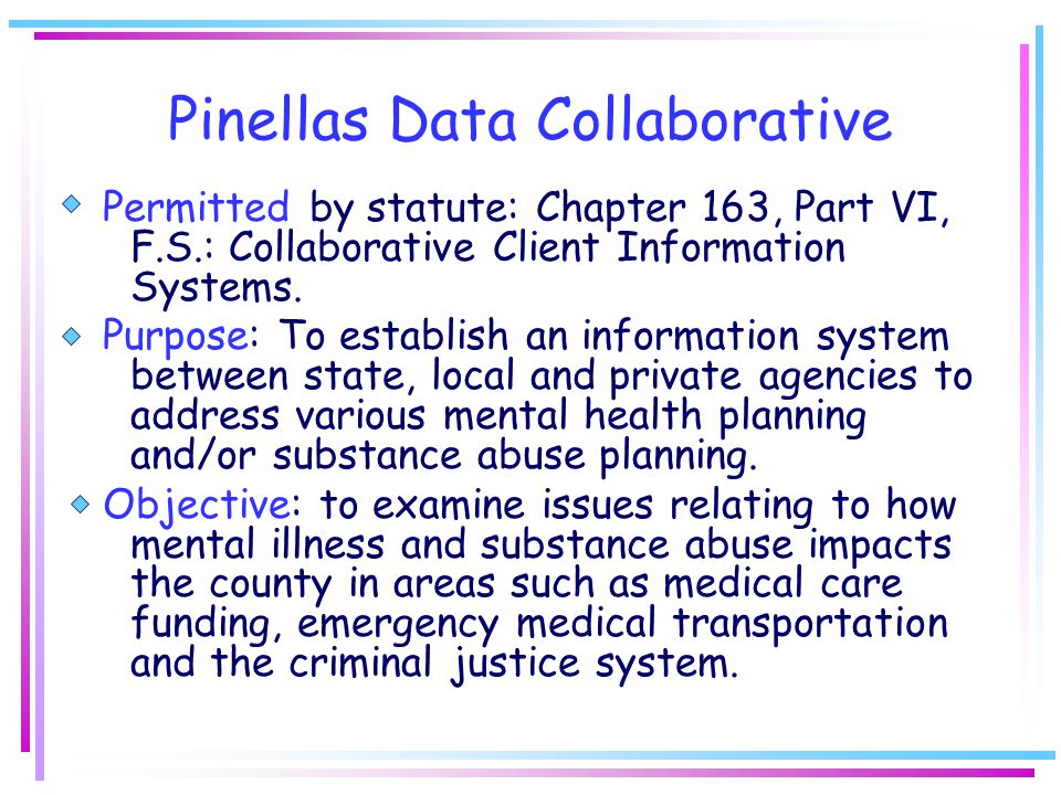 Pinellas Data Collaborative Permitted by statute: Chapter 163, Part VI, F.S.: Collaborative Client Information Systems.