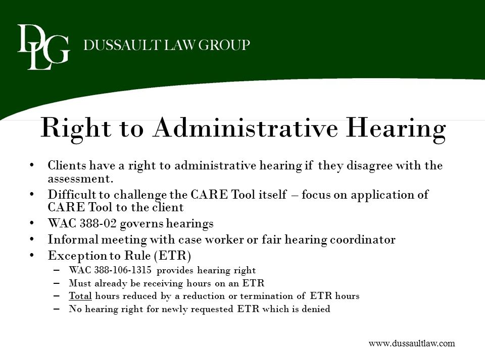 Right to Administrative Hearing Clients have a right to administrative hearing if they disagree with the assessment. Difficult to challenge the CARE T