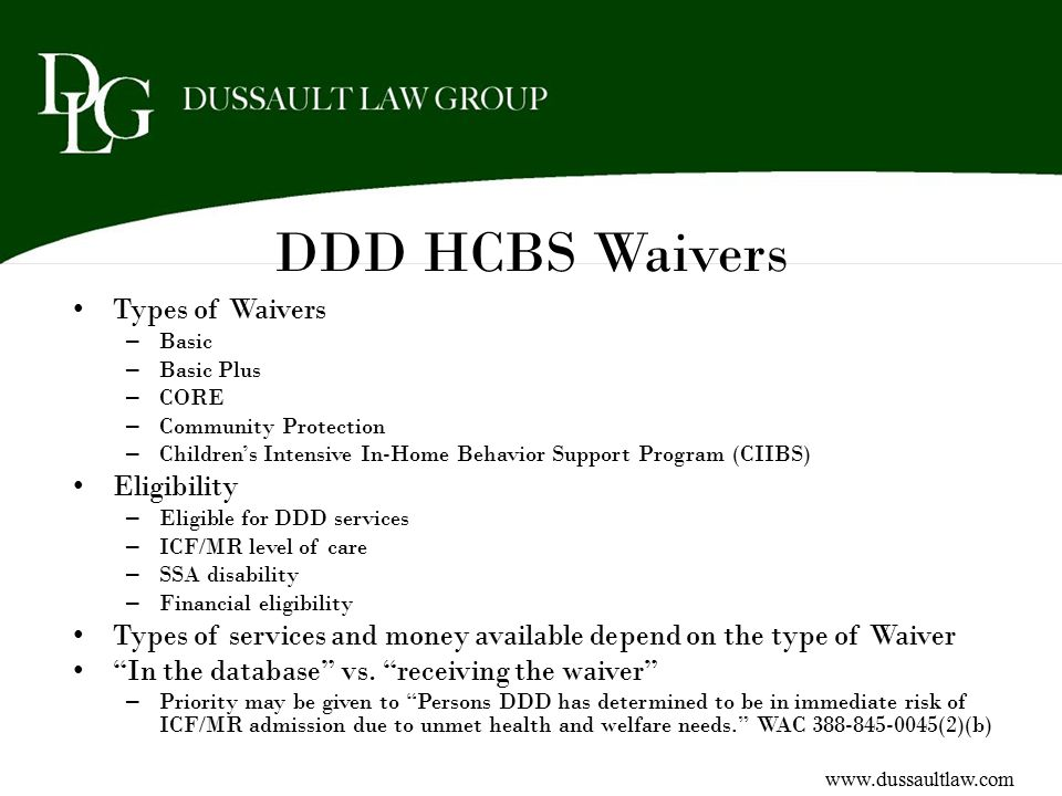 DDD HCBS Waivers Types of Waivers – Basic – Basic Plus – CORE – Community Protection – Children's Intensive In-Home Behavior Support Program (CIIBS) E
