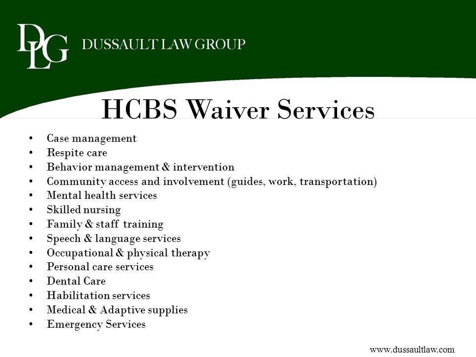 HCBS Waiver Services Case management Respite care Behavior management & intervention Community access and involvement (guides, work, transportation) M