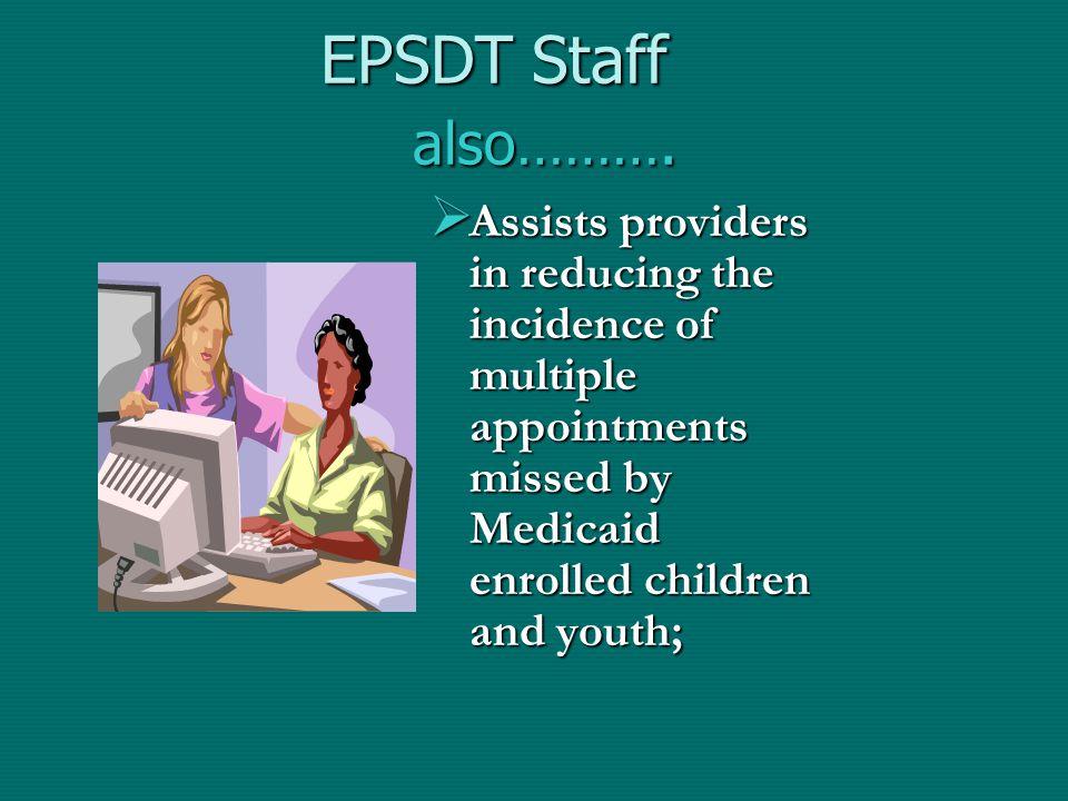 EPSDT Staff also……….