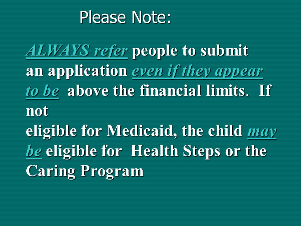 Please Note: ALWAYS refer people to submit an application even if they appear to be above the financial limits.