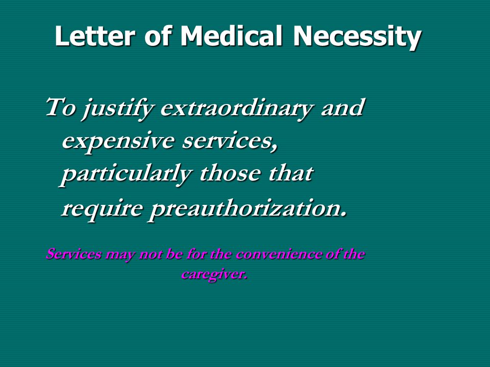 Letter of Medical Necessity To justify extraordinary and expensive services, particularly those that require preauthorization.