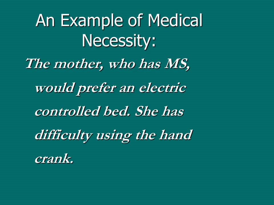 An Example of Medical Necessity: The mother, who has MS, would prefer an electric controlled bed.