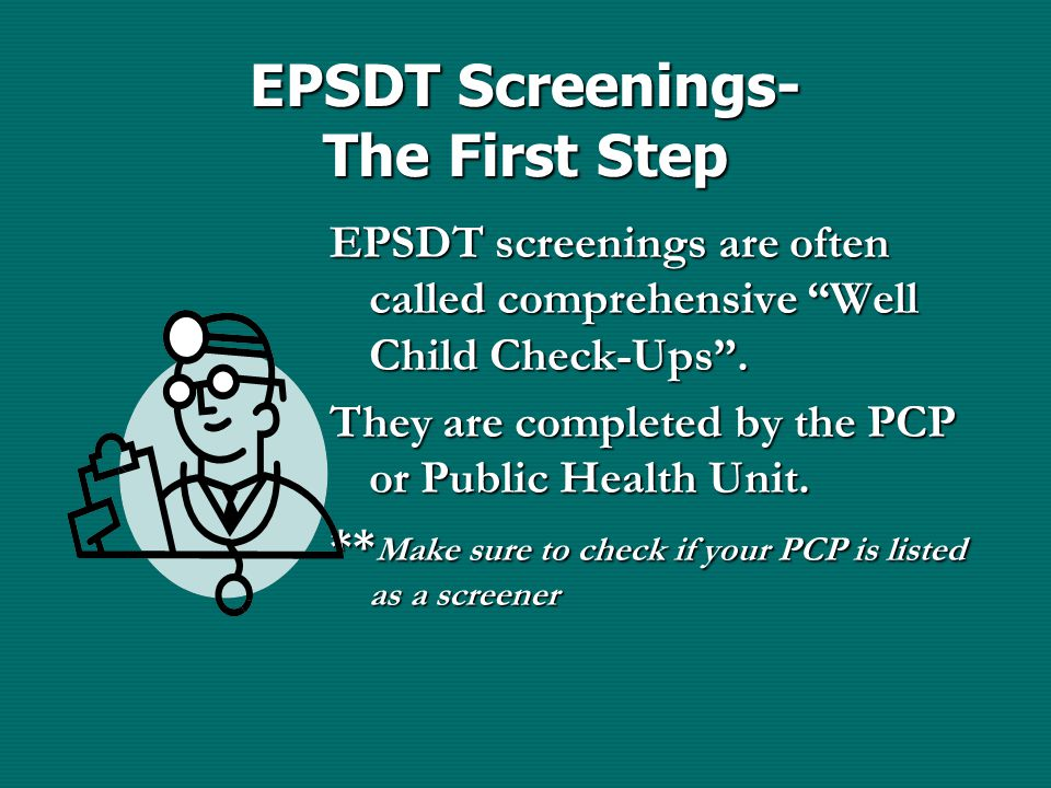 EPSDT Screenings- The First Step EPSDT screenings are often called comprehensive Well Child Check-Ups .