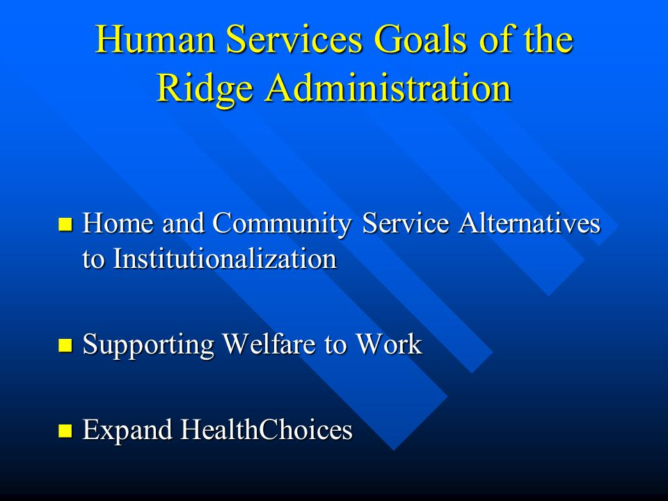 Medical Assistance Goals of the Ridge Administration Increase access to care Increase access to care Improve quality of care Improve quality of care S