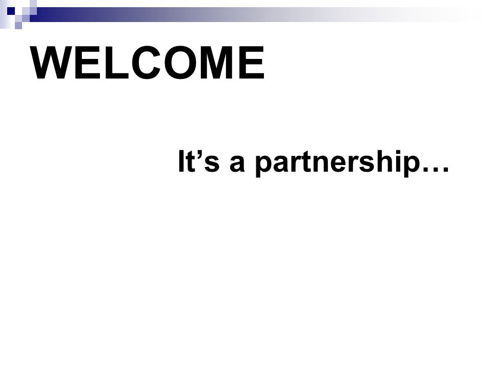 WELCOME It's a partnership…
