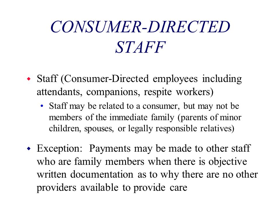 CONSUMER-DIRECTED STAFF w Staff (Consumer-Directed employees including attendants, companions, respite workers) Staff may be related to a consumer, bu