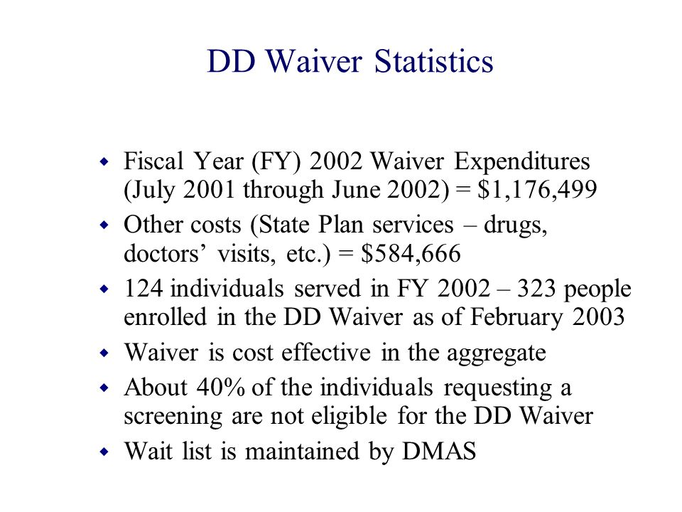 DD Waiver Statistics w Fiscal Year (FY) 2002 Waiver Expenditures (July 2001 through June 2002) = $1,176,499 w Other costs (State Plan services – drugs