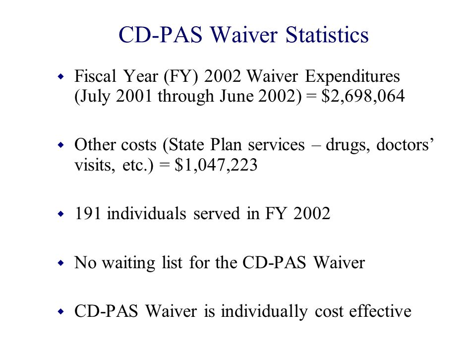 CD-PAS Waiver Statistics w Fiscal Year (FY) 2002 Waiver Expenditures (July 2001 through June 2002) = $2,698,064 w Other costs (State Plan services – d